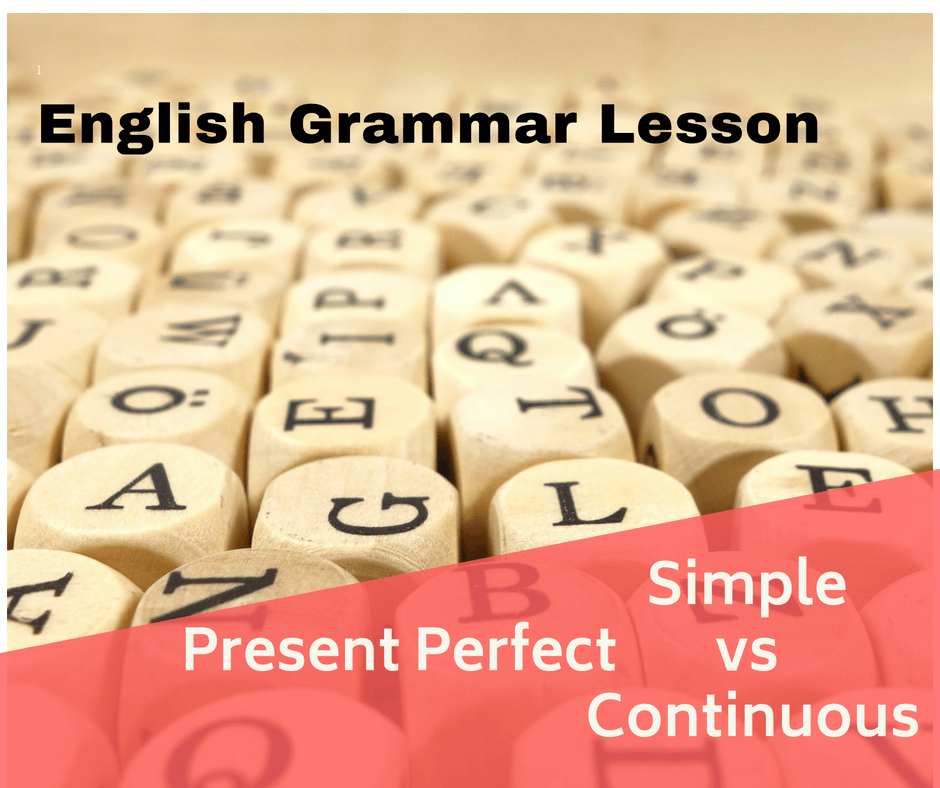 Present Perfect simple vs continuous english grammar